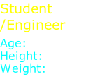 "Student /Engineer  Age: 27 Height: 5' 11"" Weight: 185 lb."